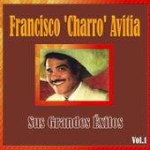 Francisco 'Charro' Avitia - Sus Grandes Éxitos, Vol. 1 by Francisco