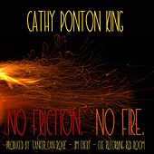 No Friction No Fire by Cathy Ponton King