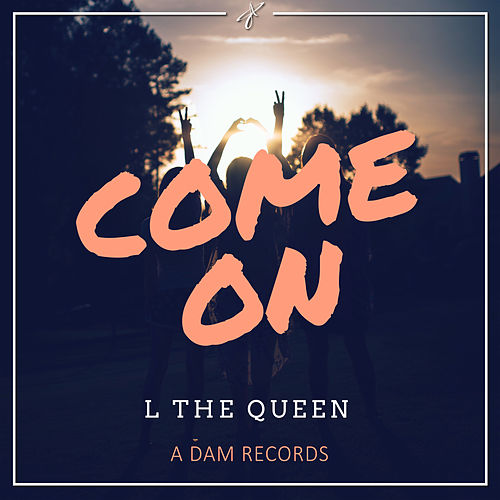 Come On by L THE QUEEN