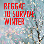 Reggae To Survive Winter by Various Artists