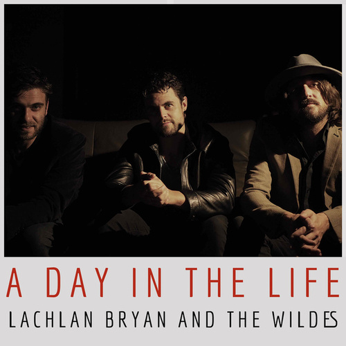 A Day In The Life by Lachlan Bryan and The Wildes
