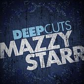 Deep Cuts by Mazzy Star