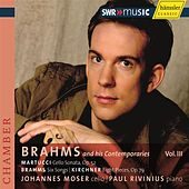 Brahms and His Contemporaries Vol III - Brahms, Martucci & Kirchner de Johannes Moser