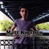 I Guess We'll Never Know by Matt Kirshen