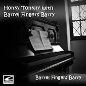 Honky Tonkin' with Barrel Fingers Barry by Barrel Finger Barry