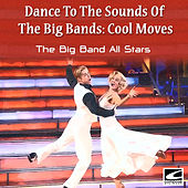 Dance to the Sounds of the Big Bands: Cool Moves by Big Band All-Stars