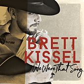 We Were That Song by Brett Kissel