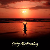 Only Meditating by Meditation Awareness