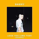 Love You Like That (Acoustic) von Dagny