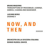 Maderna & Berio: Now, And Then by Dennis Russell Davies