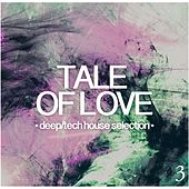 Tale of Love, Vol. 3 - Deep/Tech House Selection de Various Artists