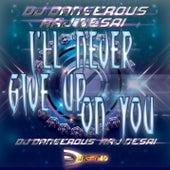 I'll Never Give Up On You de DJ Dangerous Raj Desai