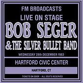 Live on Stage FM Broadcasts - Hartford Civic Center 28th December 1983 by Bob Seger