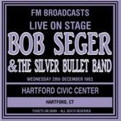 Live on Stage FM Broadcasts - Hartford Civic Center 28th December 1983 van Bob Seger