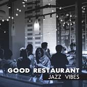 Good Restaurant Jazz Vibes by Restaurant Music Songs