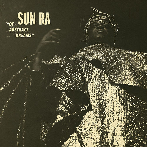 Of Abstract Dreams by Sun Ra