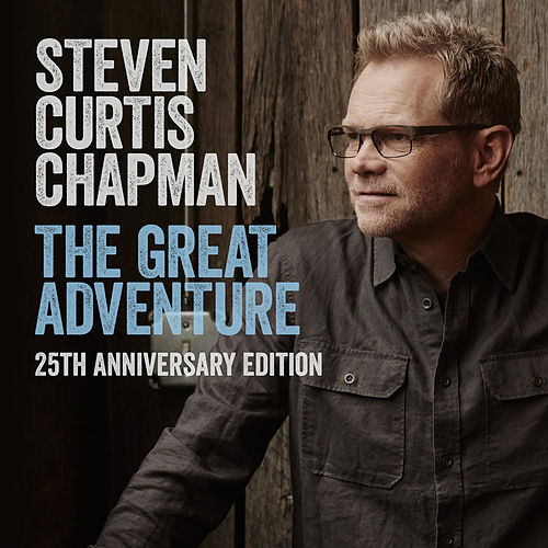 The Great Adventure 25th Anniversary Edition (feat. Bart Millard) by Steven Curtis Chapman