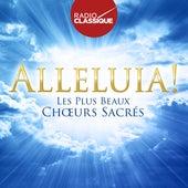 Alléluia! Les plus beaux choeurs sacrés - Radio Classique de Various Artists