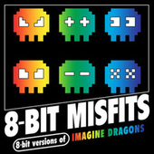 8-Bit Versions of Imagine Dragons by 8-Bit Misfits