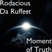 Moment of Truth by Rodacious Da Ruffest