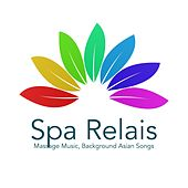 Spa Relais - Massage Music, Background Asian Songs for Sauna, Pools, Yoga & Meditation by Spa Music (1)