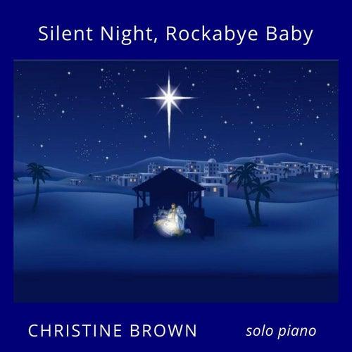 Silent Night / Rockabye Baby by Christine Brown
