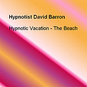 Hypnotic Vacation - The Beach by Hypnotist David Barron