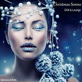 Christmas Serene Chill and Lounge by Various Artists