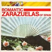 Romantic Zarazuelas Of Spain (Digitally Remastered) by Various Artists