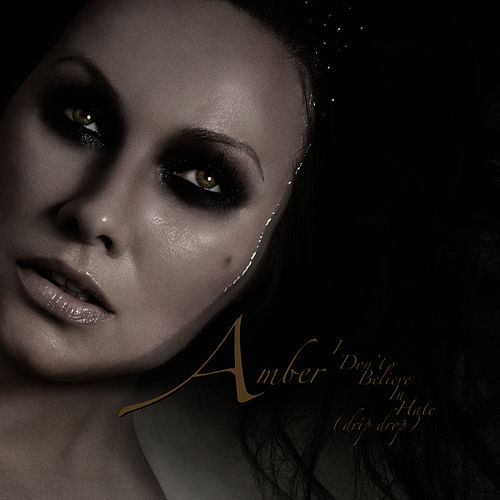 I Don't Believe in Hate (Drip Drop) by Amber