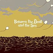 Between The Devil And The Sea von Oh No Oh My