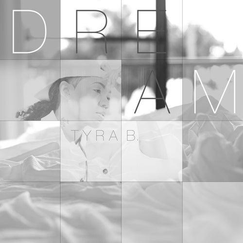 Dream by Tyra B