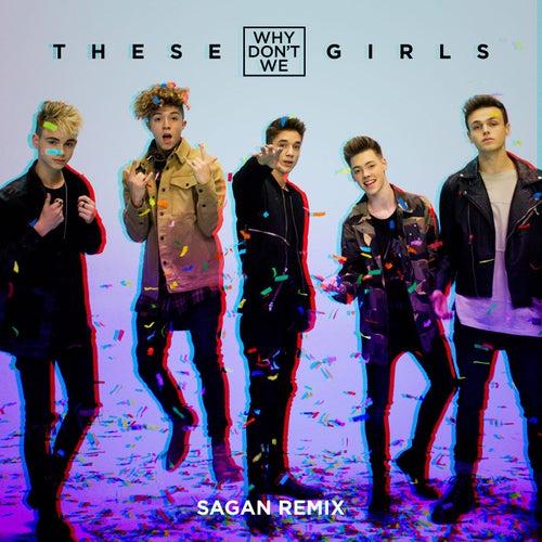 These Girls (Sagan Remix) von Why Don't We