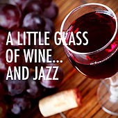 A Little Glass Of Wine... And Jazz by Various Artists