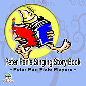 Peter Pan's Singing Story Book by Peter Pan Pixie Players