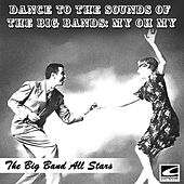 Dance to the Sounds of the Big Bands: My Oh My von Big Band All-Stars