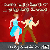 Dance to the Sounds of the Big Band: So Good by Big Band All-Stars