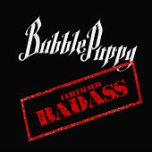 Certified Badass by Bubble Puppy