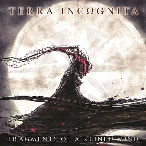 "Terra IncΩgnita: ""Fragments of a Ruined Mind"""