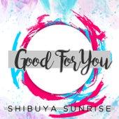 Good for You de Shibuya Sunrise