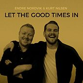 Let the Good Times In by Kurt Nilsen