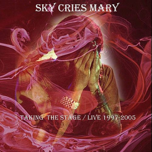 Taking the Stage  (Live 1997-2005) by Sky Cries Mary