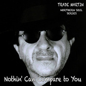 Nothin' Can Compare to You by Trade Martin