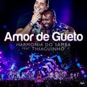 Amor De Gueto (Participação Especial Thiaguinho) de Harmonia Do Samba