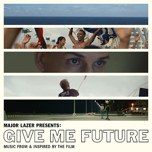 Major Lazer Presents: Give Me Future (Music From & Inspired by the Film) by Various Artists