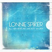 All Her Memories (feat. Worth) by Lonnie Spiker