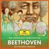 Wir entdecken Komponisten: Ludwig van Beethoven – Der verlorene Groschen di Various Artists