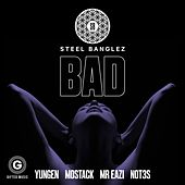 Bad (feat. Yungen, MoStack, Mr Eazi & Not3s) von Steel Banglez