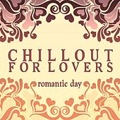 Chillout for Lovers: Romantic Day von Various Artists
