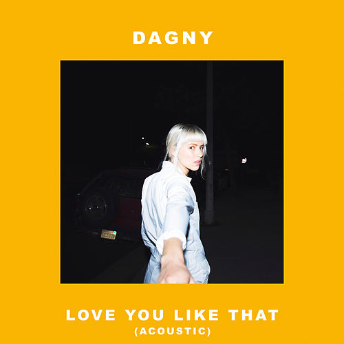 Love You Like That (Acoustic) by Dagny